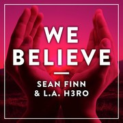 "SEAN FINN & L.A. H3RO ""We Believe"""
